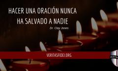 Hacer una Oración Nunca ha Salvado a Nadie