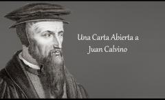 Una Carta Abierta a Juan Calvino
