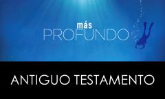 ESTUDIO: Más Profundo. Antiguo Testamento