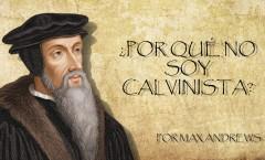 Por Qué No Soy Calvinista
