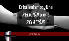 Cristianismo: ¿Una RELIGIÓN o una RELACIÓN?