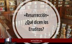 Resurrección: ¿Qué dicen los Eruditos?