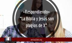 "Respondiendo al reto: ""La Biblia y Jesús son plagios de X"""