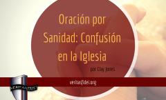 Confusión acerca de la Oración por Sanidad