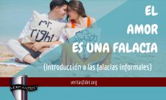 EL AMOR ES UNA FALACIA - Introducción a las falacias informales