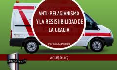 ANTI-PELAGIANISMO Y LA RESISTIBILIDAD DE LA GRACIA