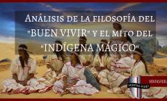 """Análisis de la filosofía del """"BUEN VIVIR"""" y el mito del """"INDÍGENA MÁGICO"""""""