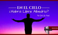 En el Cielo, ¿Habrá Libre Albedrío?