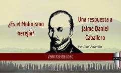 ¿Es el Molinismo herejía? Una respuesta a Jaime Daniel Caballero