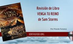 """Revisión de Libro """"Venga Tu Reino"""" de Sam Storms"""