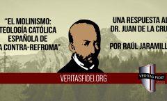 """Respuesta a """"El Molinismo: Teología Católica Española de la Contra-Reforma"""""""